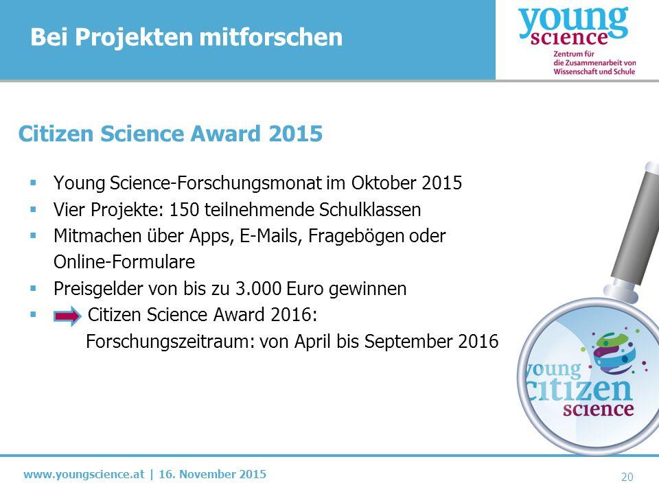 www.youngscience.at | 16. November 2015 Bei Projekten mitforschen 20 Citizen Science Award 2015  Young Science-Forschungsmonat im Oktober 2015  Vier