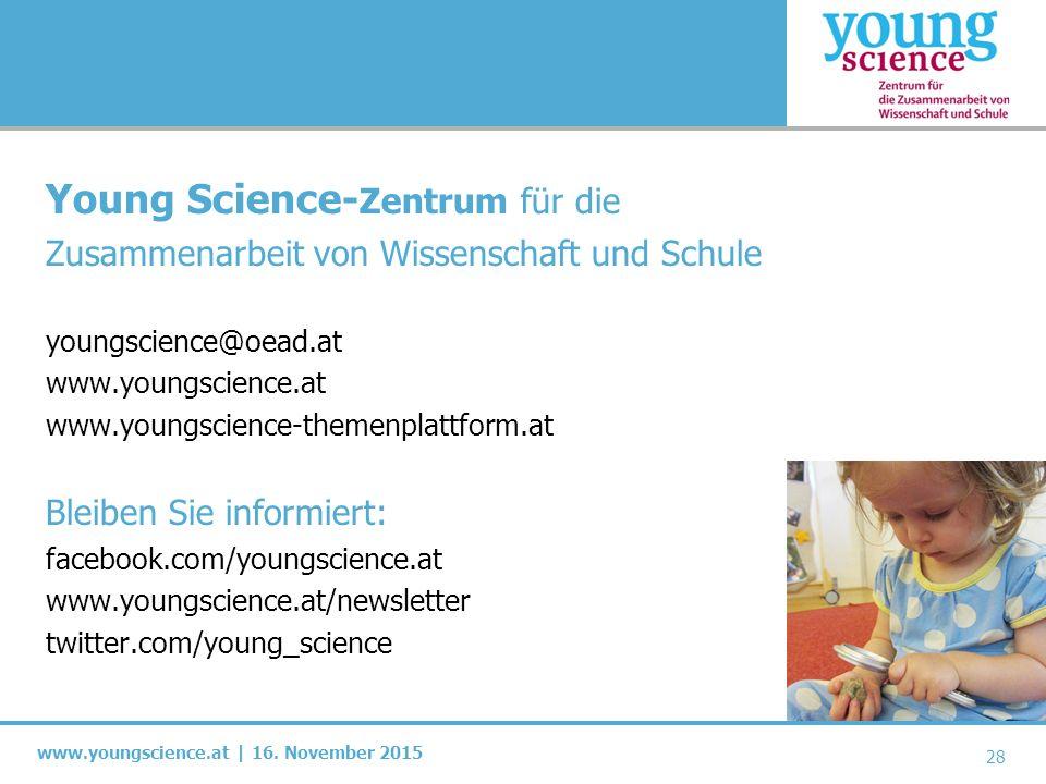 www.youngscience.at | 16. November 2015 28 Young Science- Zentrum für die Zusammenarbeit von Wissenschaft und Schule youngscience@oead.at www.youngsci