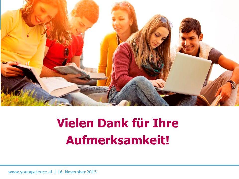 www.youngscience.at | 16. November 2015 Vielen Dank für Ihre Aufmerksamkeit!