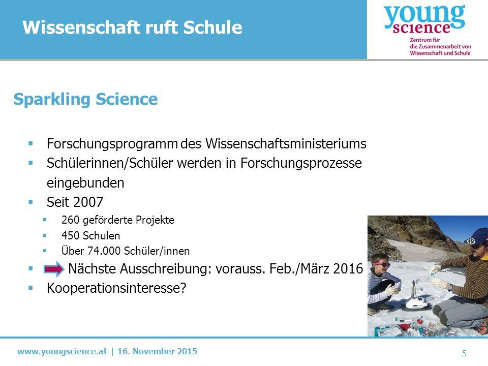 www.youngscience.at | 16. November 2015 Wissenschaft ruft Schule 5 Sparkling Science  Forschungsprogramm des Wissenschaftsministeriums  Schülerinnen