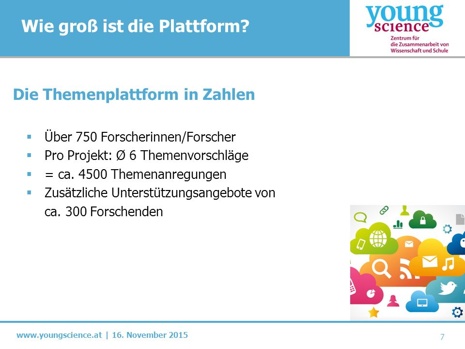 www.youngscience.at | 16. November 2015 Wie groß ist die Plattform? 7 Die Themenplattform in Zahlen  Über 750 Forscherinnen/Forscher  Pro Projekt: Ø