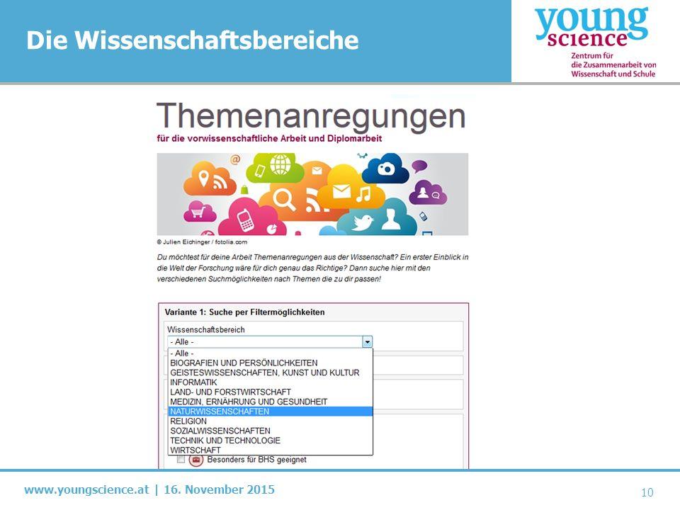 www.youngscience.at | 16. November 2015 Die Wissenschaftsbereiche 10