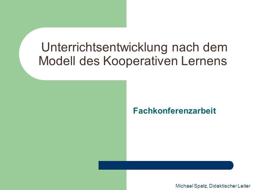 Unterrichtsentwicklung nach dem Modell des Kooperativen Lernens Fachkonferenzarbeit Michael Spatz, Didaktischer Leiter