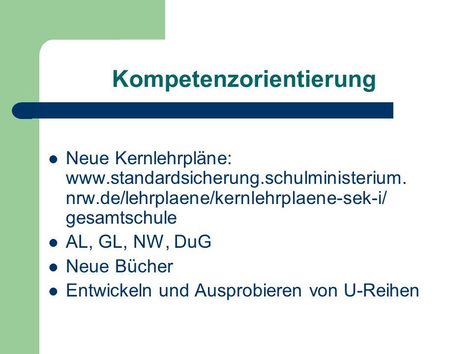Kompetenzorientierung Neue Kernlehrpläne: www.standardsicherung.schulministerium. nrw.de/lehrplaene/kernlehrplaene-sek-i/ gesamtschule AL, GL, NW, DuG
