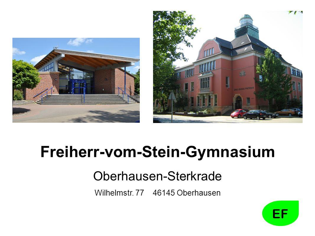 EF Freiherr-vom-Stein-Gymnasium Oberhausen-Sterkrade Wilhelmstr. 77 46145 Oberhausen
