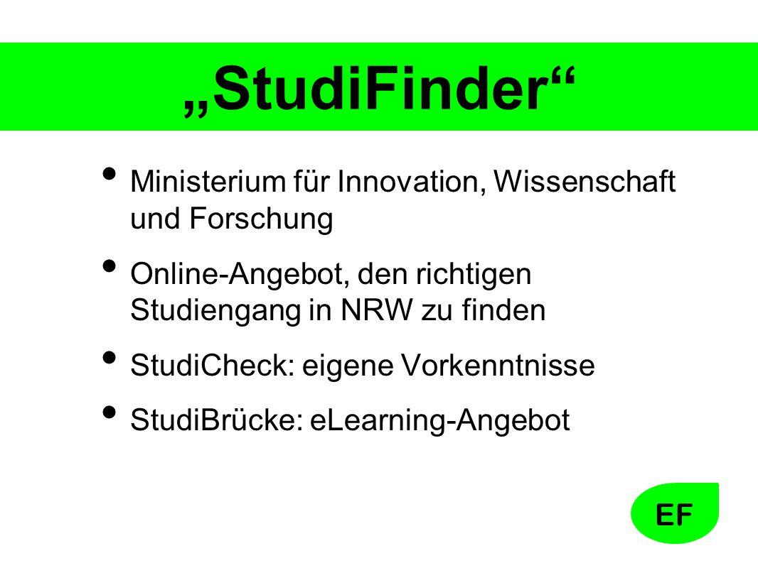 """EF """"StudiFinder Ministerium für Innovation, Wissenschaft und Forschung Online-Angebot, den richtigen Studiengang in NRW zu finden StudiCheck: eigene Vorkenntnisse StudiBrücke: eLearning-Angebot"""