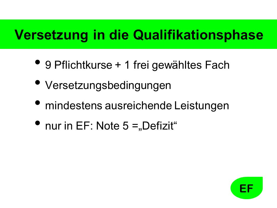 """EF Versetzung in die Qualifikationsphase 9 Pflichtkurse + 1 frei gewähltes Fach Versetzungsbedingungen mindestens ausreichende Leistungen nur in EF: Note 5 =""""Defizit"""