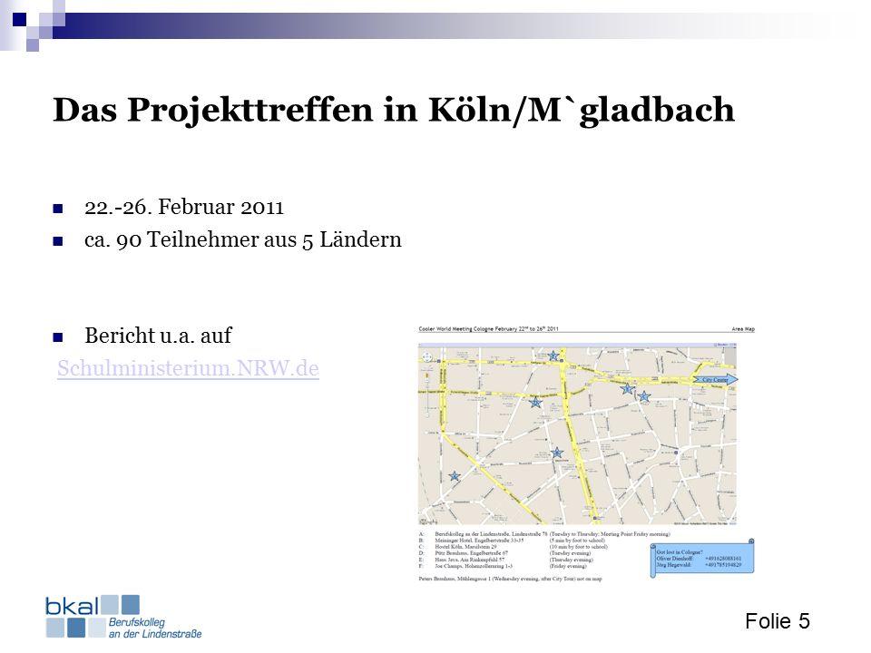 Folie 5 Das Projekttreffen in Köln/M`gladbach 22.-26. Februar 2011 ca. 90 Teilnehmer aus 5 Ländern Bericht u.a. auf Schulministerium.NRW.de