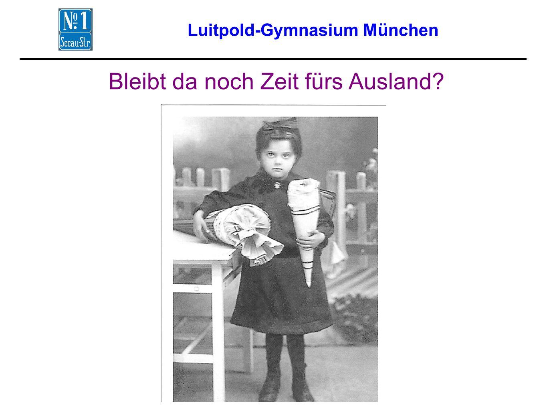 Luitpold-Gymnasium München Bleibt da noch Zeit fürs Ausland?