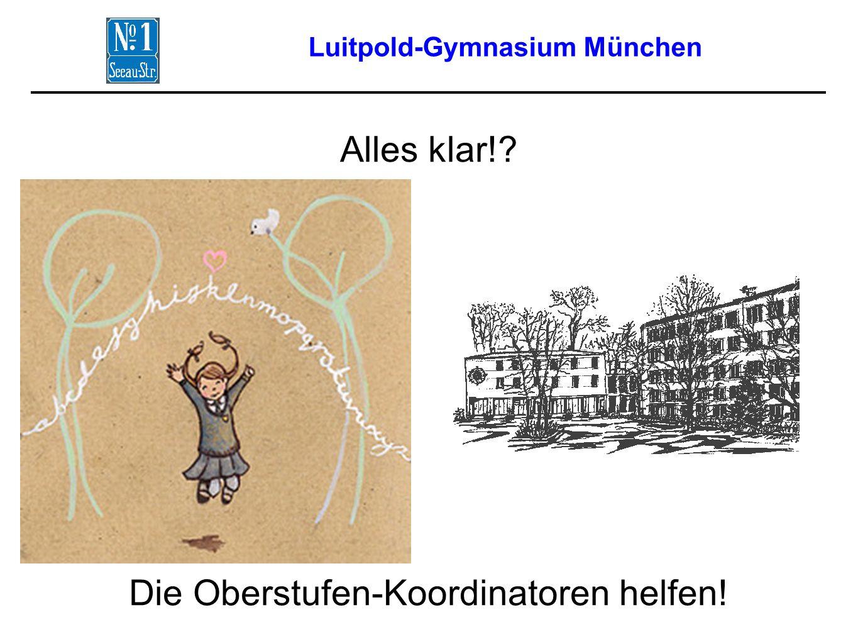 Luitpold-Gymnasium München Alles klar!? Die Oberstufen-Koordinatoren helfen!