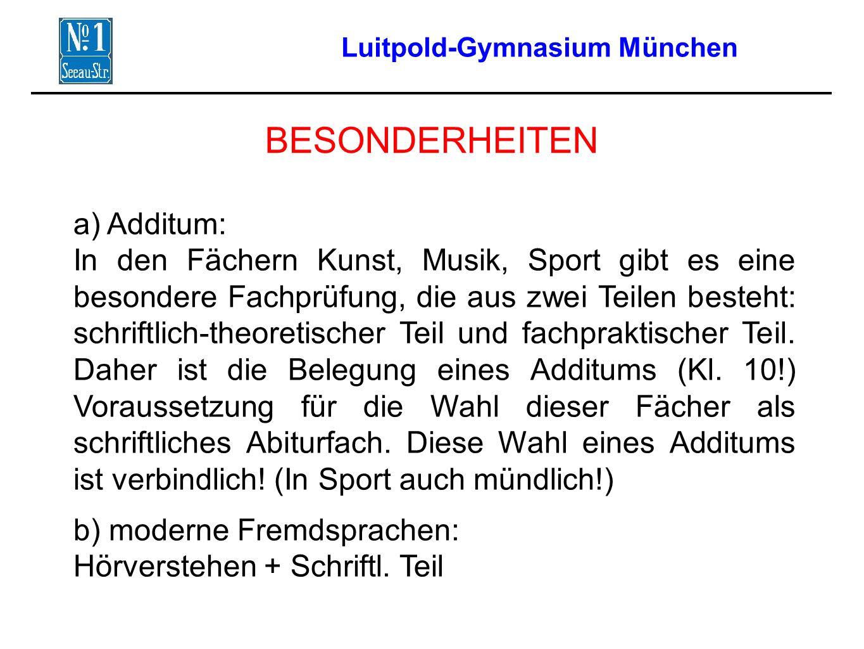 Luitpold-Gymnasium München BESONDERHEITEN a) Additum: In den Fächern Kunst, Musik, Sport gibt es eine besondere Fachprüfung, die aus zwei Teilen beste