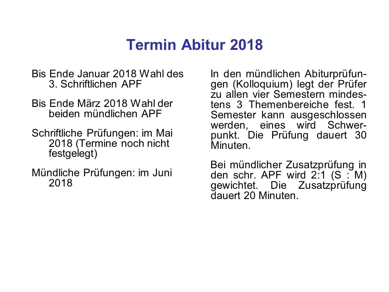 Termin Abitur 2018 Bis Ende Januar 2018 Wahl des 3. Schriftlichen APF Bis Ende März 2018 Wahl der beiden mündlichen APF Schriftliche Prüfungen: im Mai