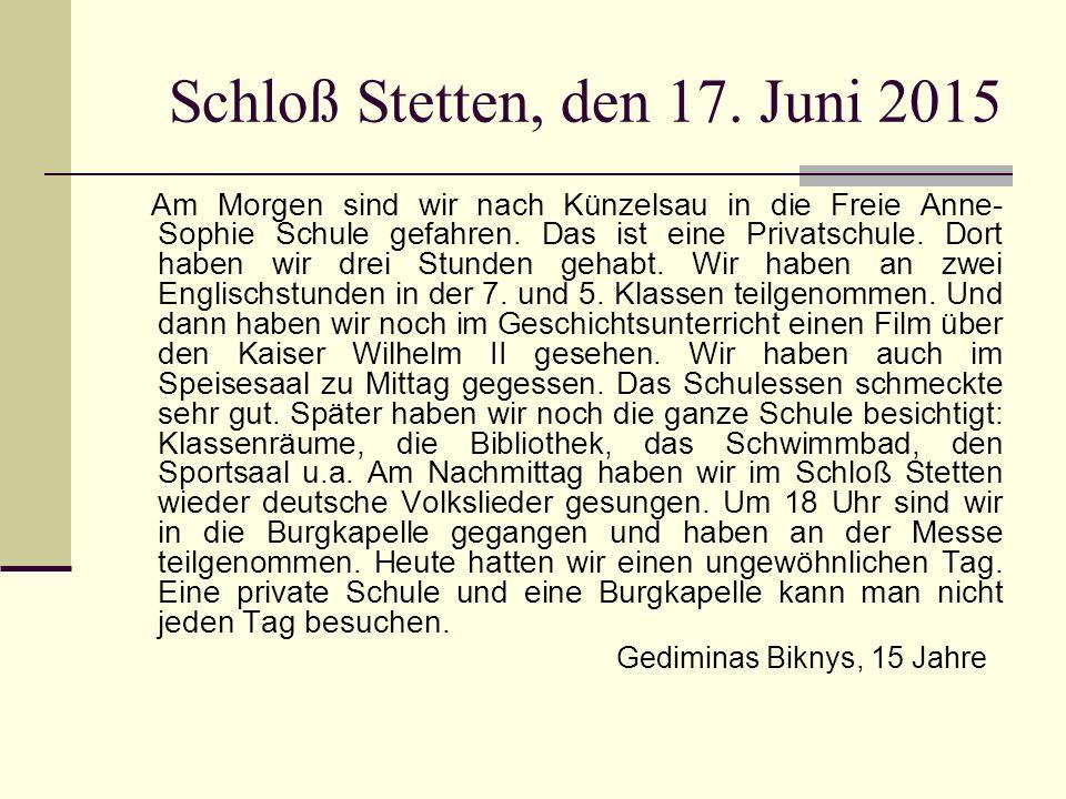 Schloß Stetten, den 17. Juni 2015 Am Morgen sind wir nach Künzelsau in die Freie Anne- Sophie Schule gefahren. Das ist eine Privatschule. Dort haben w