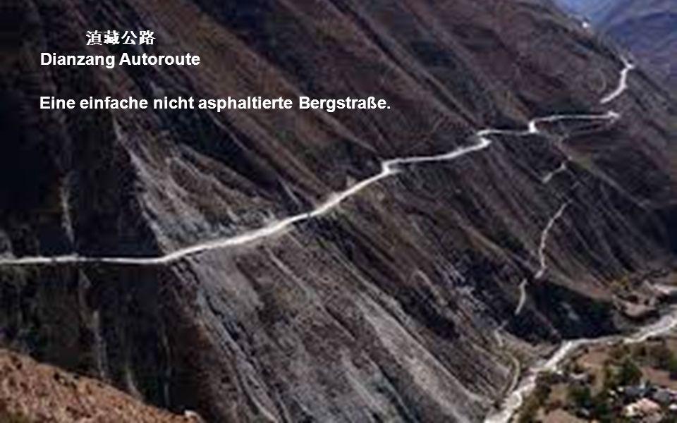 Dianzang Autoroute Dian-Zang (Dian ist die Abkürzung für Yunnan, Zang ist die Abkürzung für Tibet). Die Straße nahm 1974 ihren Betrieb auf. Sie beginn