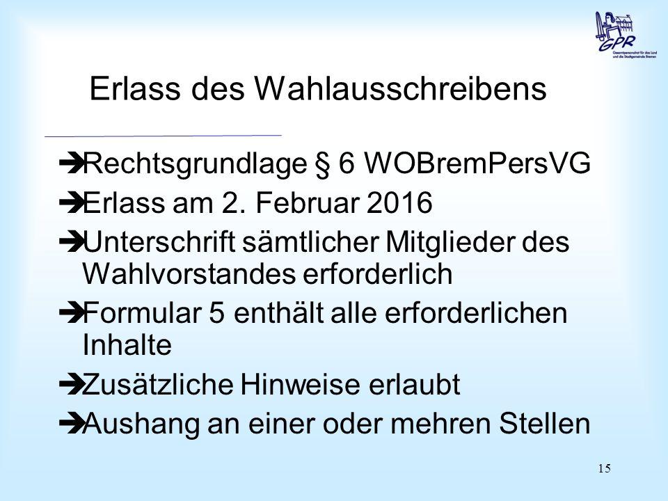 15 Erlass des Wahlausschreibens  Rechtsgrundlage § 6 WOBremPersVG  Erlass am 2. Februar 2016  Unterschrift sämtlicher Mitglieder des Wahlvorstandes