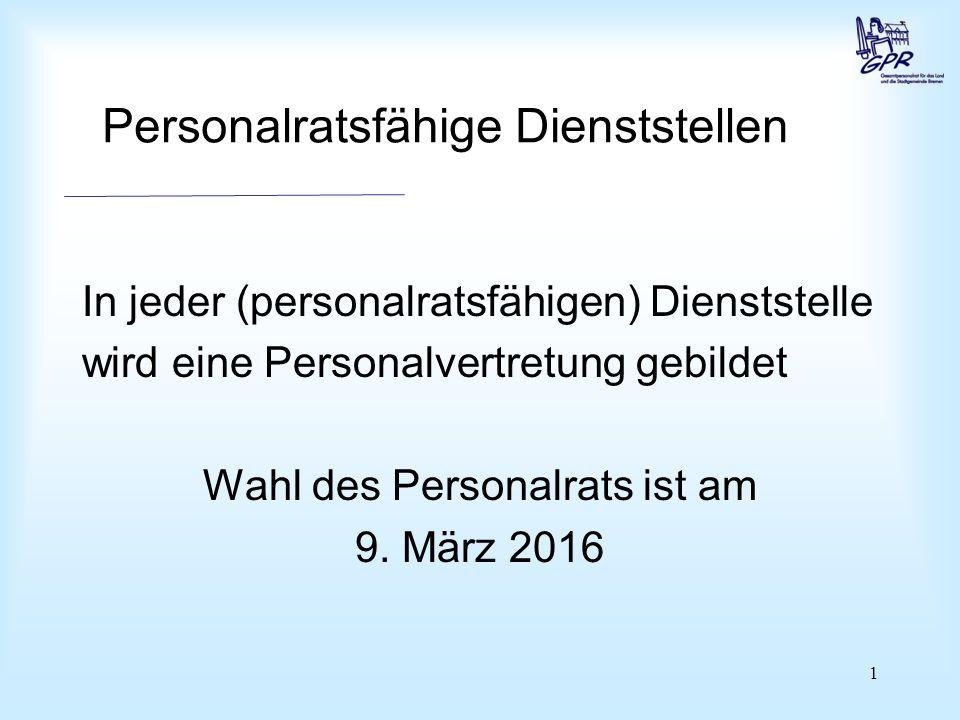 1 Personalratsfähige Dienststellen In jeder (personalratsfähigen) Dienststelle wird eine Personalvertretung gebildet Wahl des Personalrats ist am 9. M