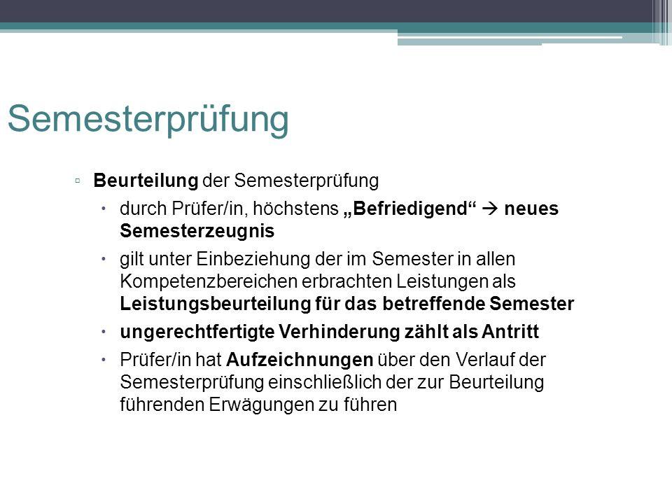 """▫ Beurteilung der Semesterprüfung  durch Prüfer/in, höchstens """"Befriedigend""""  neues Semesterzeugnis  gilt unter Einbeziehung der im Semester in all"""