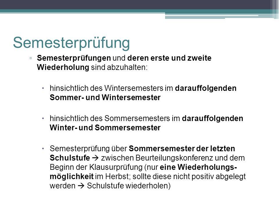 ▫ Semesterprüfungen und deren erste und zweite Wiederholung sind abzuhalten:  hinsichtlich des Wintersemesters im darauffolgenden Sommer- und Winters