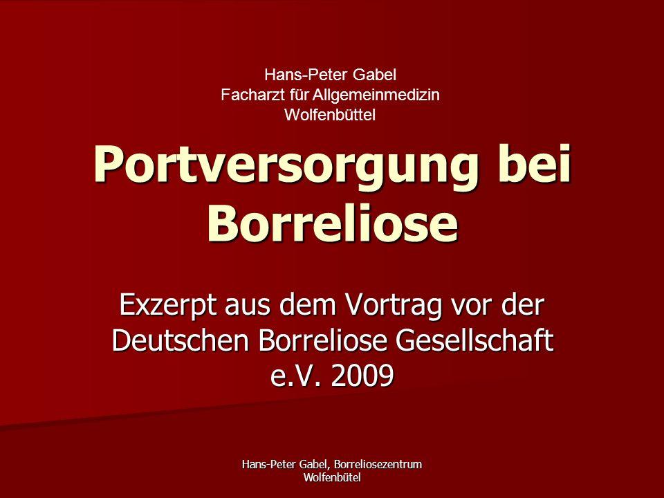 Hans-Peter Gabel, Borreliosezentrum Wolfenbütel Portversorgung bei Borreliose Exzerpt aus dem Vortrag vor der Deutschen Borreliose Gesellschaft e.V. 2