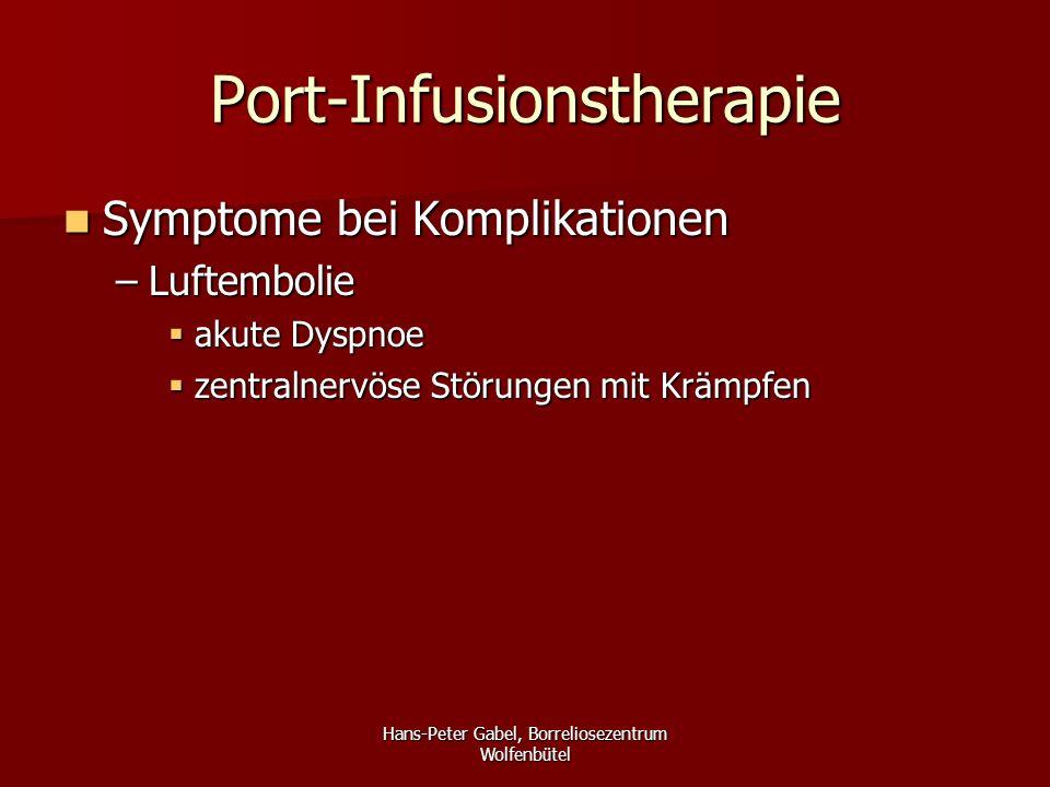 Hans-Peter Gabel, Borreliosezentrum Wolfenbütel Port-Infusionstherapie Symptome bei Komplikationen Symptome bei Komplikationen –Luftembolie  akute Dyspnoe  zentralnervöse Störungen mit Krämpfen