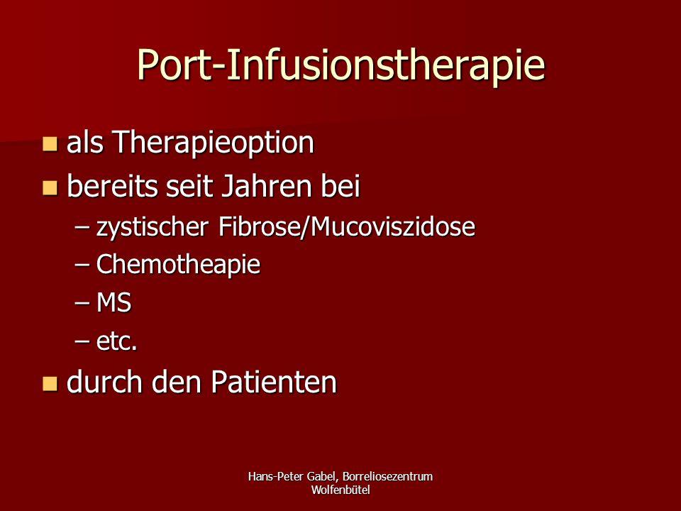 Hans-Peter Gabel, Borreliosezentrum Wolfenbütel Port-Infusionstherapie als Therapieoption als Therapieoption bereits seit Jahren bei bereits seit Jahren bei –zystischer Fibrose/Mucoviszidose –Chemotheapie –MS –etc.