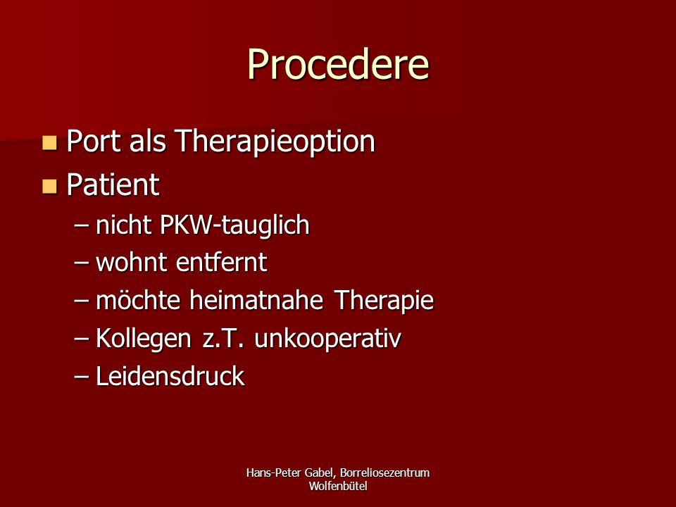 Hans-Peter Gabel, Borreliosezentrum Wolfenbütel Procedere Port als Therapieoption Port als Therapieoption Patient Patient –nicht PKW-tauglich –wohnt entfernt –möchte heimatnahe Therapie –Kollegen z.T.