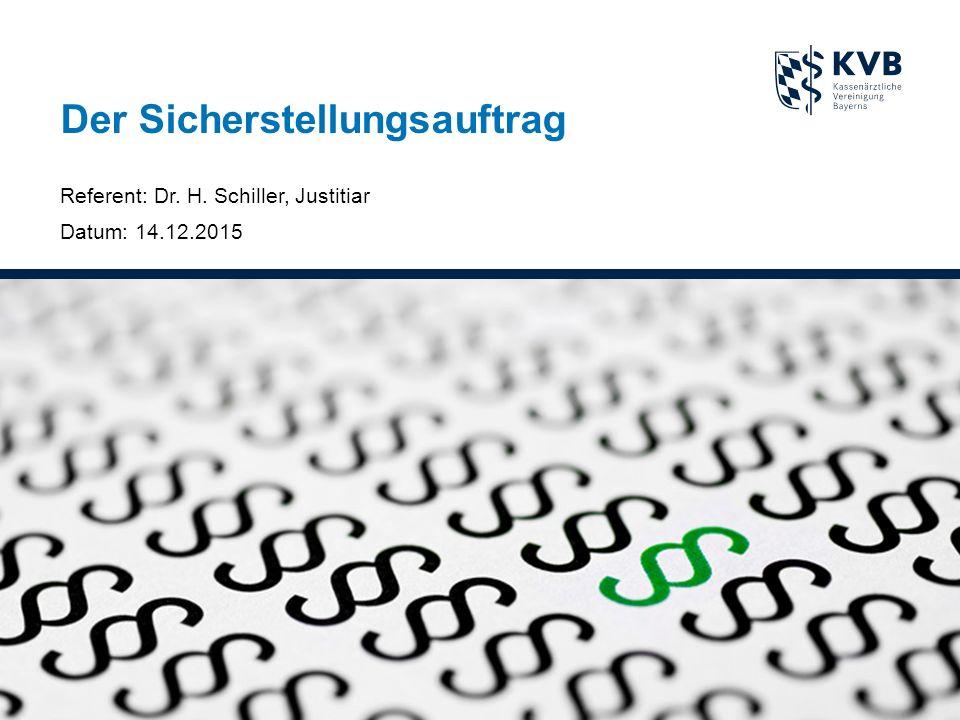 Der Sicherstellungsauftrag Referent: Dr. H. Schiller, Justitiar Datum: 14.12.2015
