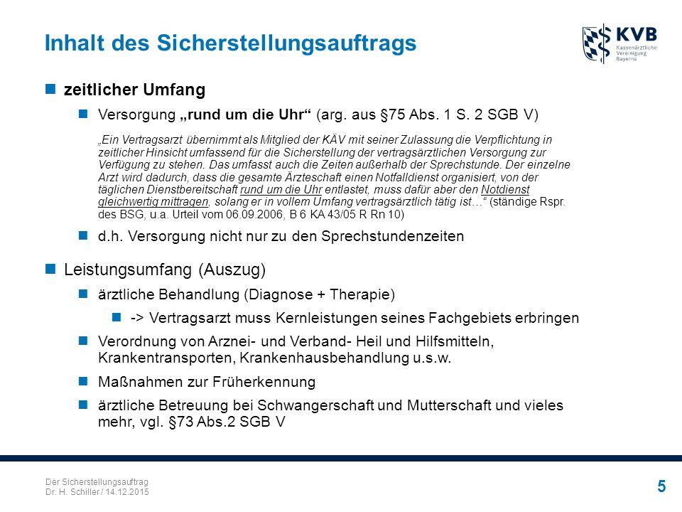 """Der Sicherstellungsauftrag Dr. H. Schiller / 14.12.2015 5 Inhalt des Sicherstellungsauftrags zeitlicher Umfang Versorgung """"rund um die Uhr"""" (arg. aus"""