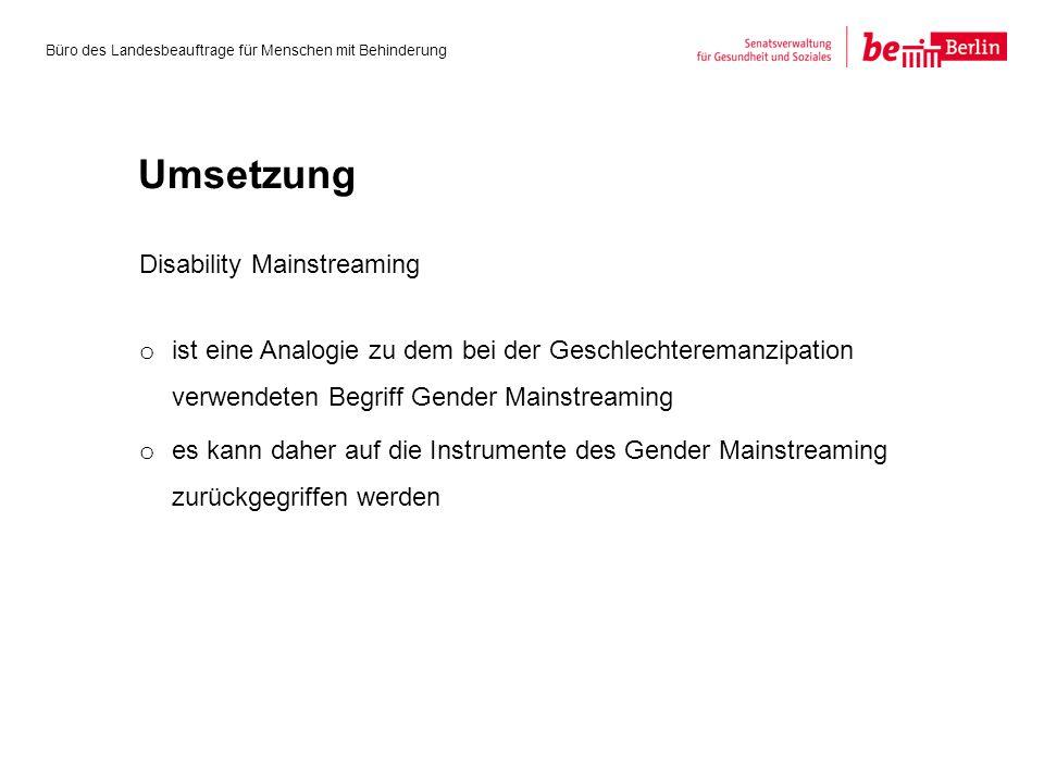 Disability Mainstreaming o ist eine Analogie zu dem bei der Geschlechteremanzipation verwendeten Begriff Gender Mainstreaming o es kann daher auf die Instrumente des Gender Mainstreaming zurückgegriffen werden Büro des Landesbeauftrage für Menschen mit Behinderung Umsetzung