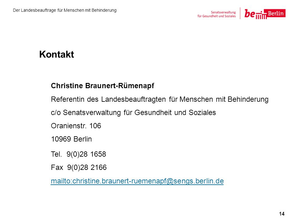Kontakt Christine Braunert-Rümenapf Referentin des Landesbeauftragten für Menschen mit Behinderung c/o Senatsverwaltung für Gesundheit und Soziales Oranienstr.