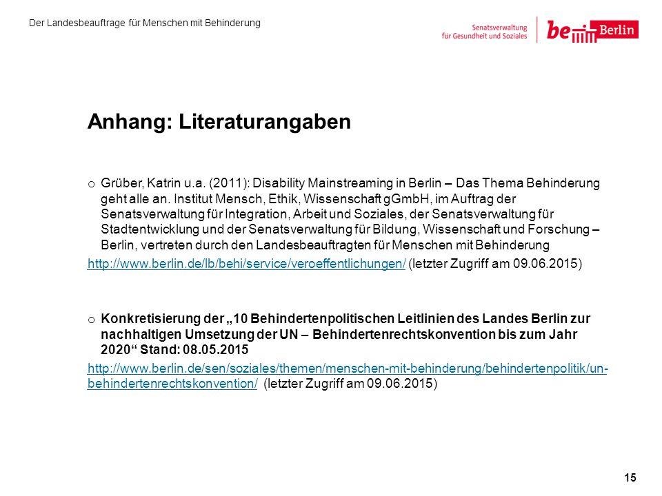 Anhang: Literaturangaben o Grüber, Katrin u.a. (2011): Disability Mainstreaming in Berlin – Das Thema Behinderung geht alle an. Institut Mensch, Ethik