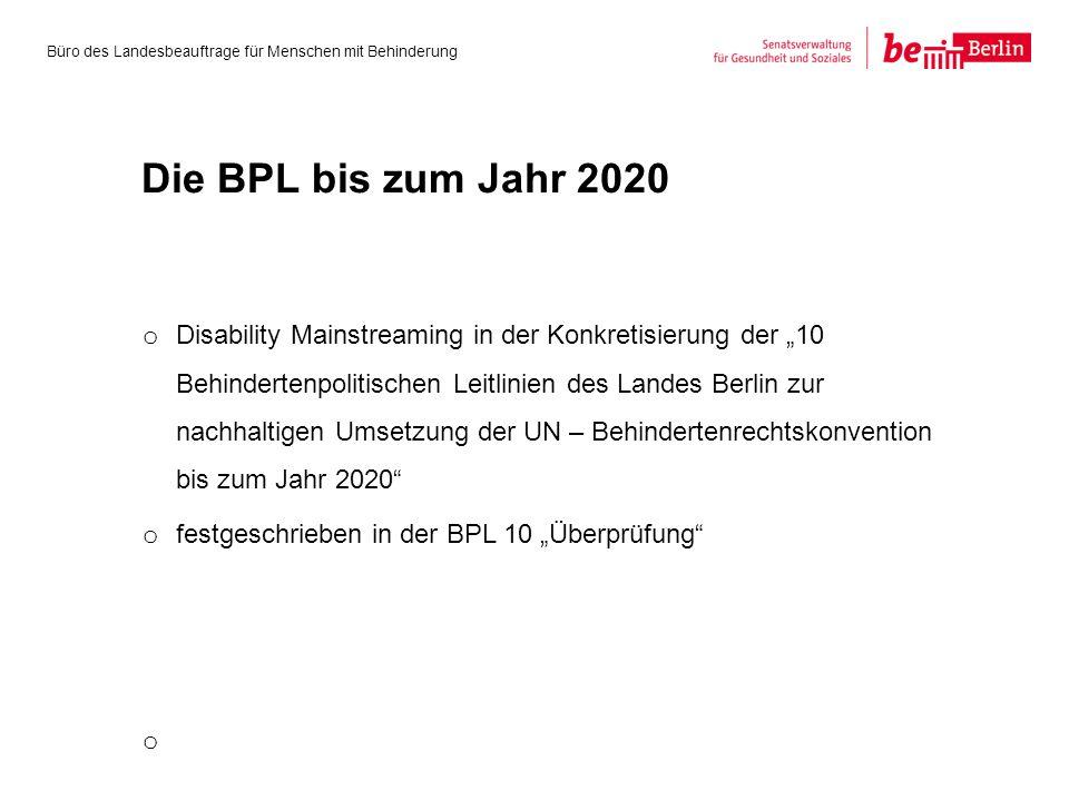 """o Disability Mainstreaming in der Konkretisierung der """"10 Behindertenpolitischen Leitlinien des Landes Berlin zur nachhaltigen Umsetzung der UN – Behindertenrechtskonvention bis zum Jahr 2020 o festgeschrieben in der BPL 10 """"Überprüfung o Büro des Landesbeauftrage für Menschen mit Behinderung Die BPL bis zum Jahr 2020"""