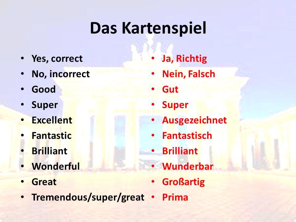 Yes, correct No, incorrect Good Super Excellent Fantastic Brilliant Wonderful Great Tremendous/super/great Ja, Richtig Nein, Falsch Gut Super Ausgezei