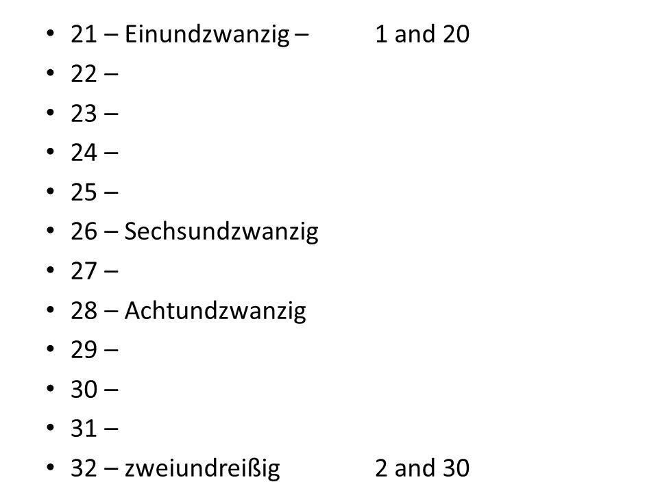21 – Einundzwanzig – 1 and 20 22 – 23 – 24 – 25 – 26 – Sechsundzwanzig 27 – 28 – Achtundzwanzig 29 – 30 – 31 – 32 – zweiundreißig2 and 30