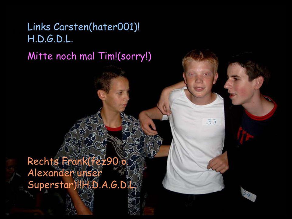 Links Links Carsten(hater001). H.D.G.D.L. Mitte noch mal Tim!(sorry!) Rechts Frank(fez90 o.