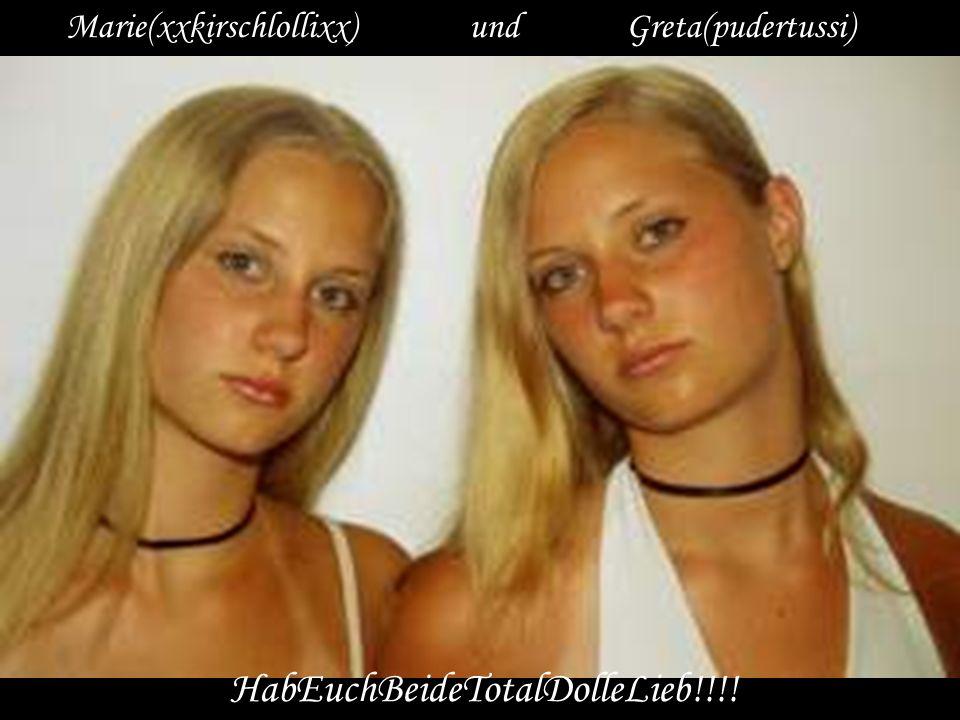 Marie(xxkirschlollixx) und Greta(pudertussi) HabEuchBeideTotalDolleLieb!!!!