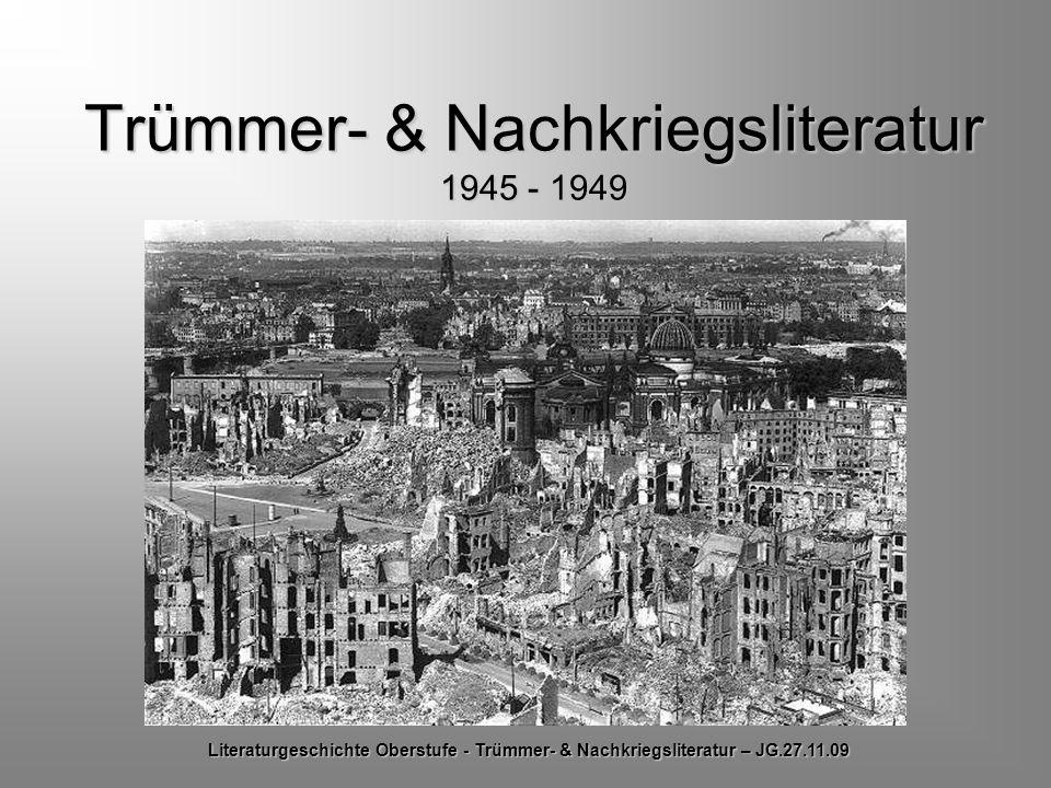 Trümmer- & Nachkriegsliteratur 1945 - 1949 Literaturgeschichte Oberstufe - Trümmer- & Nachkriegsliteratur – JG.27.11.09