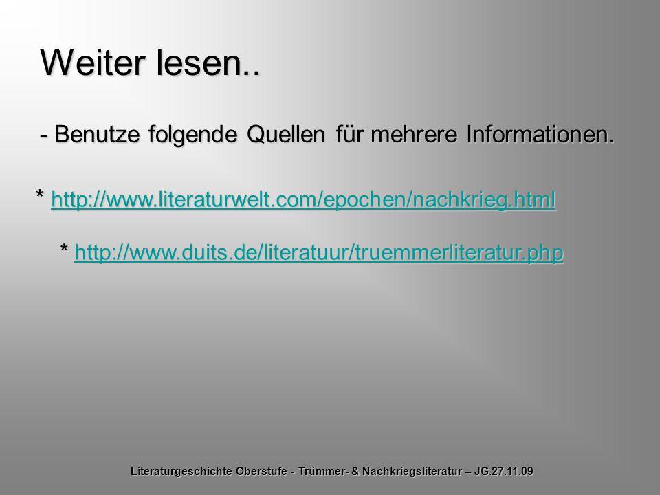 Weiter lesen.. - Benutze folgende Quellen für mehrere Informationen. * http://www.literaturwelt.com/epochen/nachkrieg.html * http://www.duits.de/liter