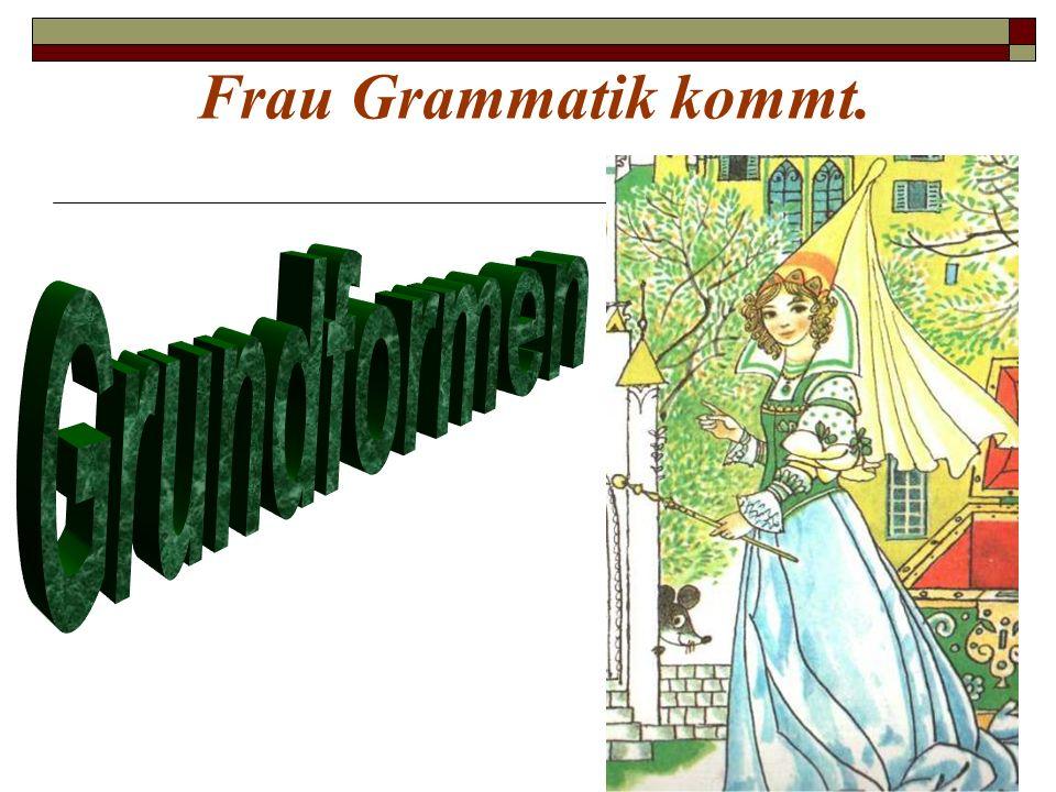 Frau Grammatik kommt.