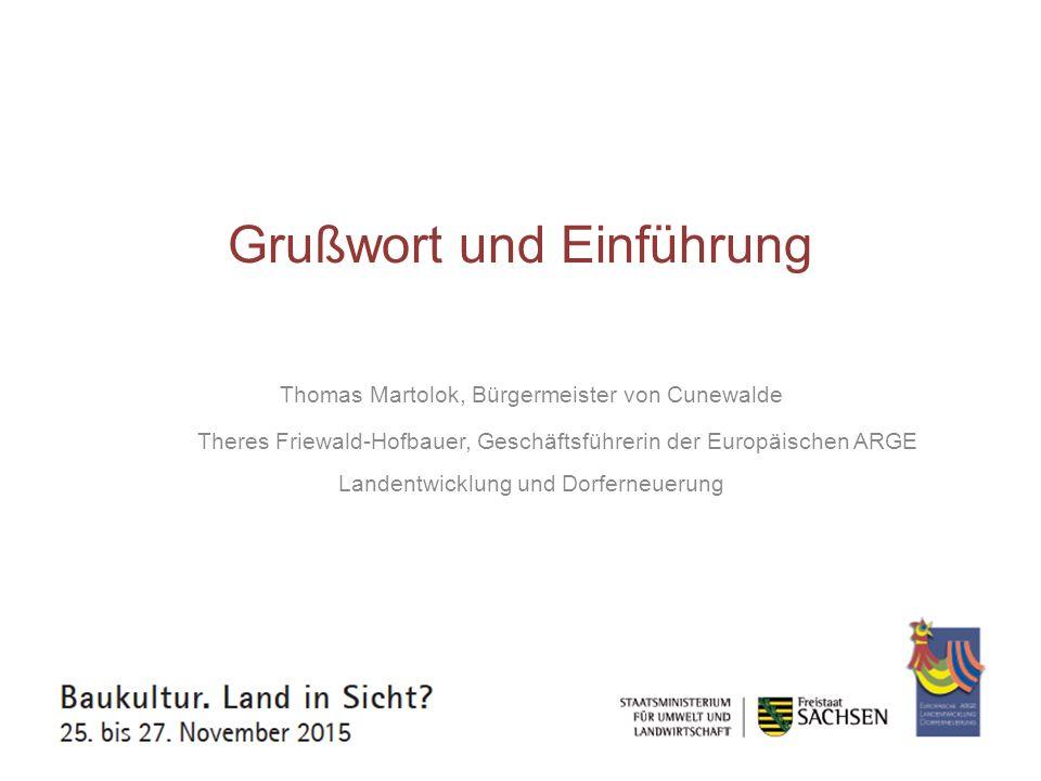 Baukultur als Potenzial für die ländliche Entwicklung Daniel Gellner, Abteilungsleiter im Sächsischen Staatsministerium für Umwelt und Landwirtschaft
