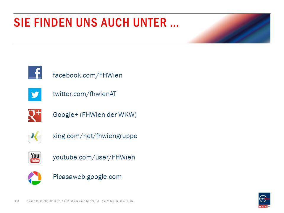 SIE FINDEN UNS AUCH UNTER … FACHHOCHSCHULE FÜR MANAGEMENT & KOMMUNIKATION10 facebook.com/FHWien twitter.com/fhwienAT Google+ (FHWien der WKW) xing.com