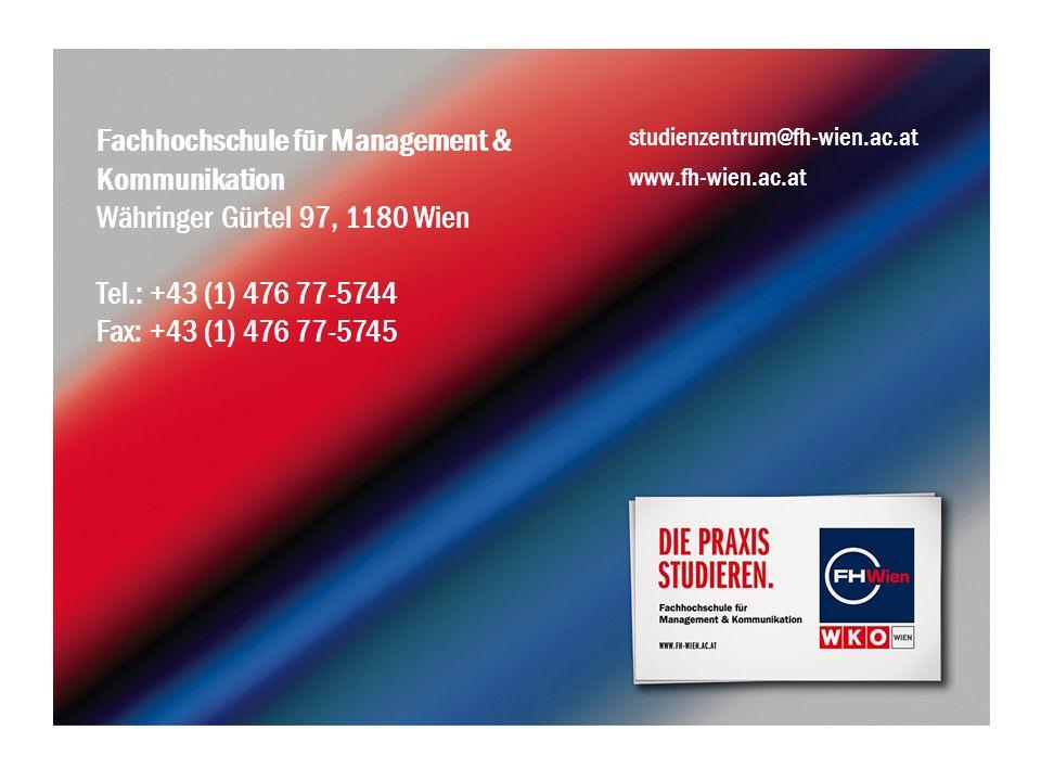 Fachhochschule für Management & Kommunikation Währinger Gürtel 97, 1180 Wien Tel.: +43 (1) 476 77-5744 Fax: +43 (1) 476 77-5745 studienzentrum@fh-wien.ac.at www.fh-wien.ac.at