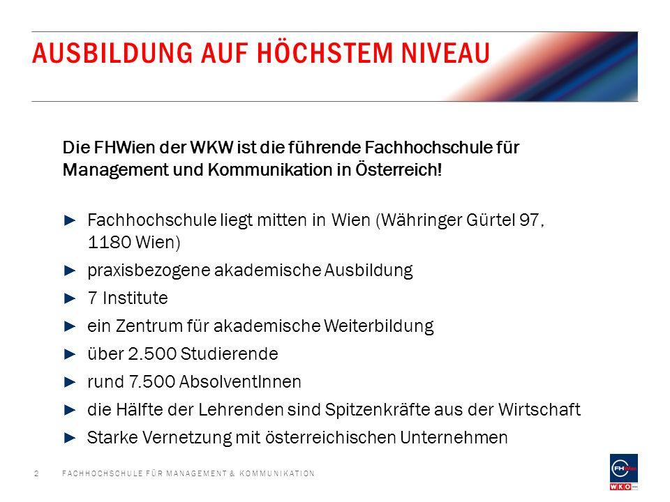 AUSBILDUNG AUF HÖCHSTEM NIVEAU Die FHWien der WKW ist die führende Fachhochschule für Management und Kommunikation in Österreich! ► Fachhochschule lie