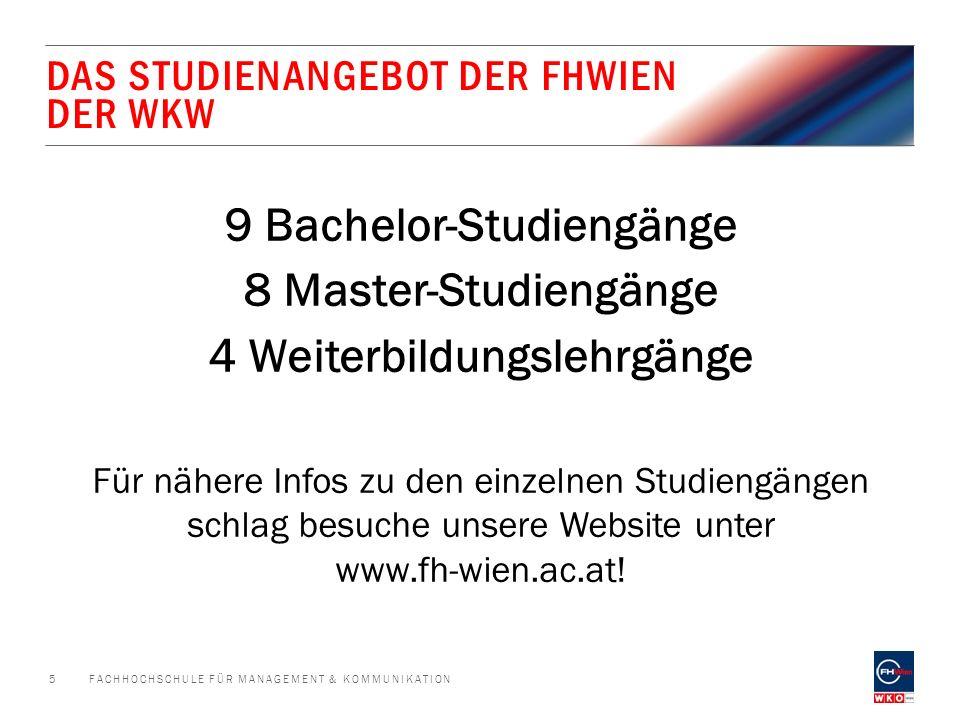 DAS STUDIENANGEBOT DER FHWIEN DER WKW 9 Bachelor-Studiengänge 8 Master-Studiengänge 4 Weiterbildungslehrgänge Für nähere Infos zu den einzelnen Studie