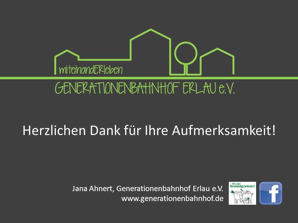 Herzlichen Dank für Ihre Aufmerksamkeit.Jana Ahnert, Generationenbahnhof Erlau e.V.