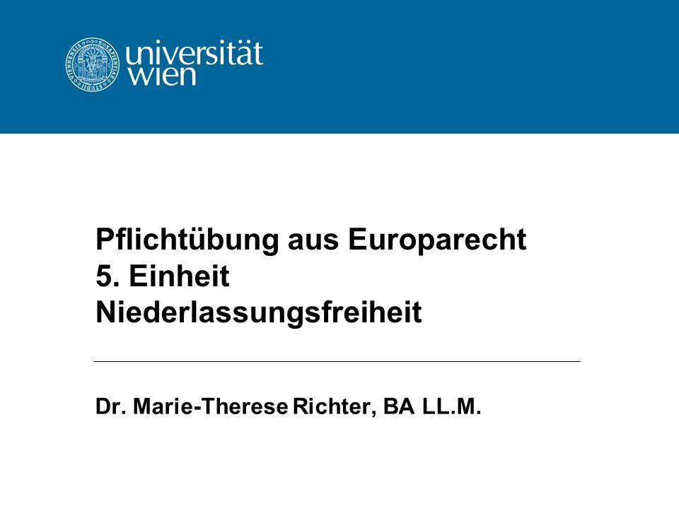 Pflichtübung aus Europarecht 5. Einheit Niederlassungsfreiheit Dr. Marie-Therese Richter, BA LL.M.