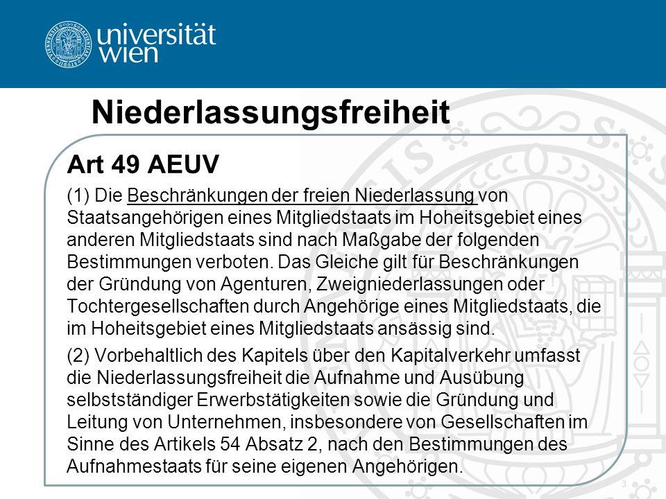 Niederlassungsfreiheit Art 49 AEUV (1) Die Beschränkungen der freien Niederlassung von Staatsangehörigen eines Mitgliedstaats im Hoheitsgebiet eines anderen Mitgliedstaats sind nach Maßgabe der folgenden Bestimmungen verboten.