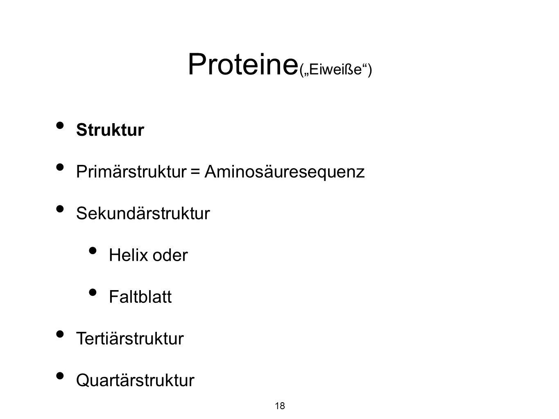 """Proteine (""""Eiweiße ) Struktur Primärstruktur = Aminosäuresequenz Sekundärstruktur Helix oder Faltblatt Tertiärstruktur Quartärstruktur 18"""
