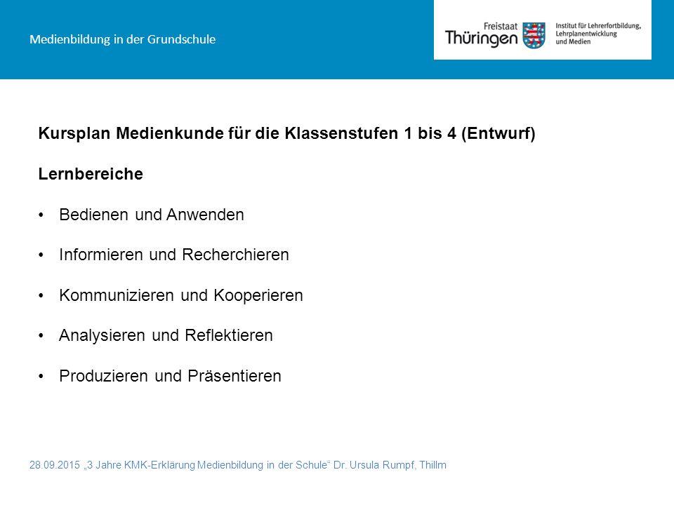 """28.09.2015 """"3 Jahre KMK-Erklärung Medienbildung in der Schule"""" Dr. Ursula Rumpf, Thillm Medienbildung in der Grundschule Kursplan Medienkunde für die"""