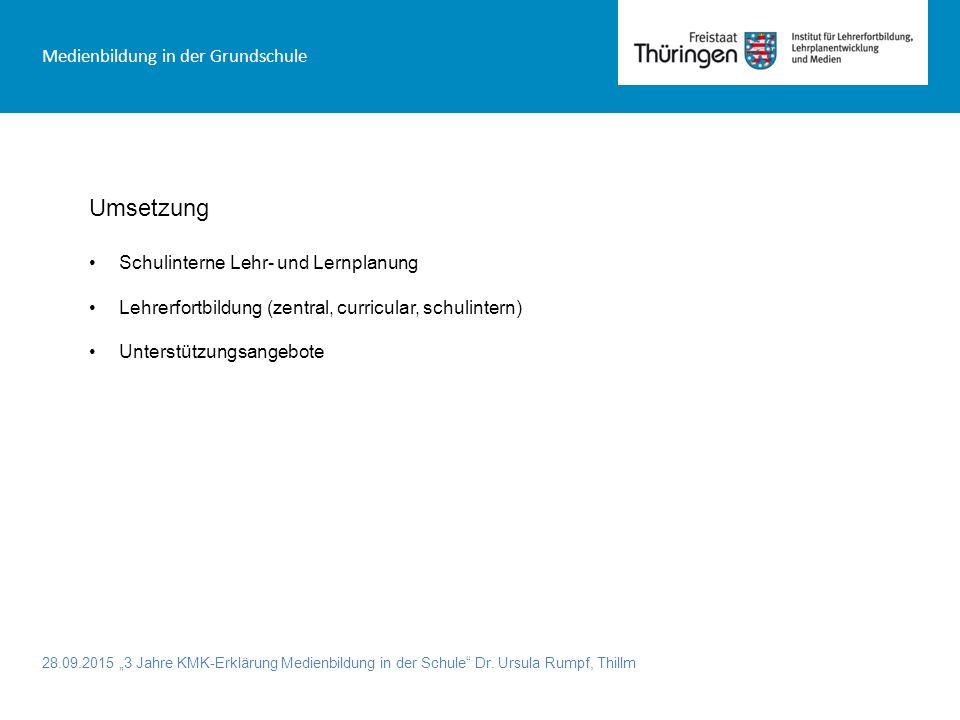 """28.09.2015 """"3 Jahre KMK-Erklärung Medienbildung in der Schule"""" Dr. Ursula Rumpf, Thillm Medienbildung in der Grundschule Umsetzung Schulinterne Lehr-"""